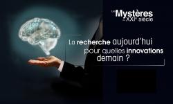 """Les mystères du XXIe siècle : """"La recherche aujourd'hui pour quelles innovations demain ?"""""""