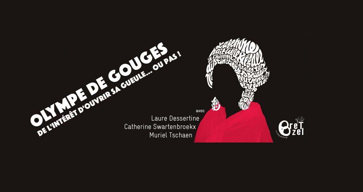 «Olympe de Gouges, de l'intérêt d'ouvrir sa gueule…ou pas!» par la Bretzel Compagny